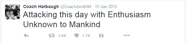 "Coach Jim Harbaugh tweeted out, ""Attacking this day with Enthusiasm Unknown to Mankind"""